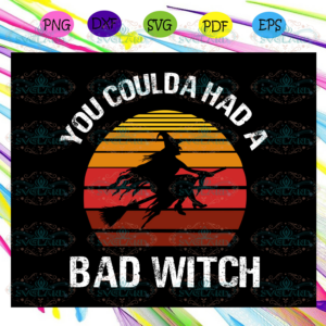 You coulda had a bad witch SVG, Halloween svg, Halloween gift,