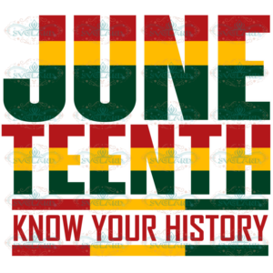 Juneteenth African Colors Know Your History Svg, Juneteenth Svg,