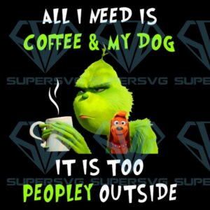 All i need is coffee and my dog it too peopley outside svg funny grinch png vector design