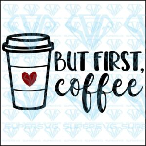 But first coffee svg files for silhouette cricut dxf eps png instant download