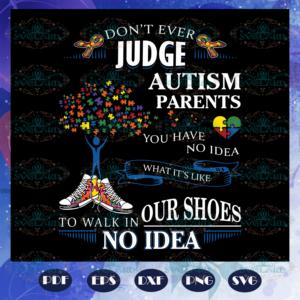 Dont Ever Judge Autism Parents You Have No Idea What Its Like Svg AU28072020