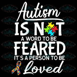 Autism Is Not A Word To Be Feared Svg AU06112020