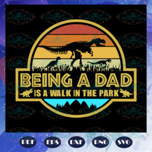 Being a dad is a walk in the park, fathers day svg, papa svg, father