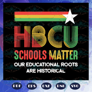 HBCU Schools Matter HBCU Educated Grad HBCUish Vintage Retro trending svg BS28072020
