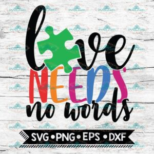 Love Needs No Words Svg, Cricut File, Svg, Autism Svg
