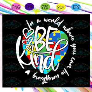 Be kind in this world autism svg AU15072020