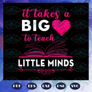 It takes a big to teach little minds teach svg BS27072020