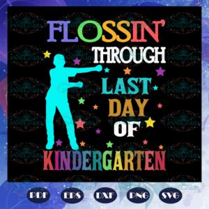 Flossin through last day of kindergarten graduation svg BS27072020