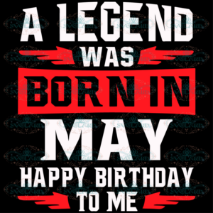A Legend Was Born In May Svg, Birthday Svg, Happy Birthday To Me Svg,