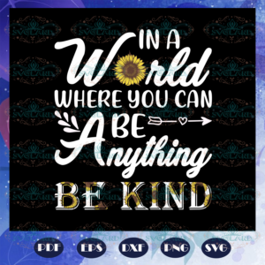 In a world where you can be anything be kind svg AU2907202024