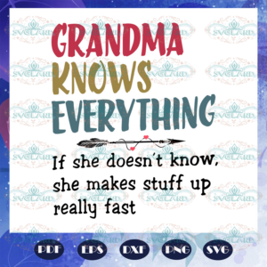 Grandma knows everything svg, mothers day svg, mothers day gift, nana