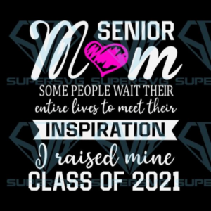 Senior mom some people wait their entire lives to meet their inspiration i raised mine class of 2022 svg files for silhouette files for cricut svg dxf eps png instant download