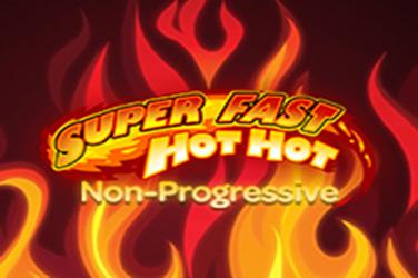 SUPER FAST HOT HOT   NON PROGRESSIVE (NJN)