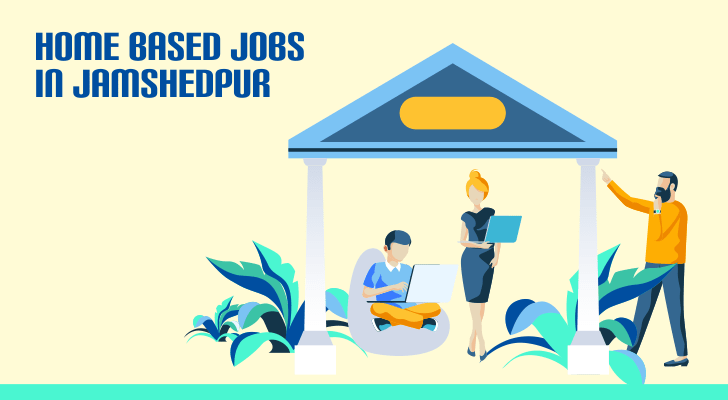 Home Based Jobs in Jamshedpur