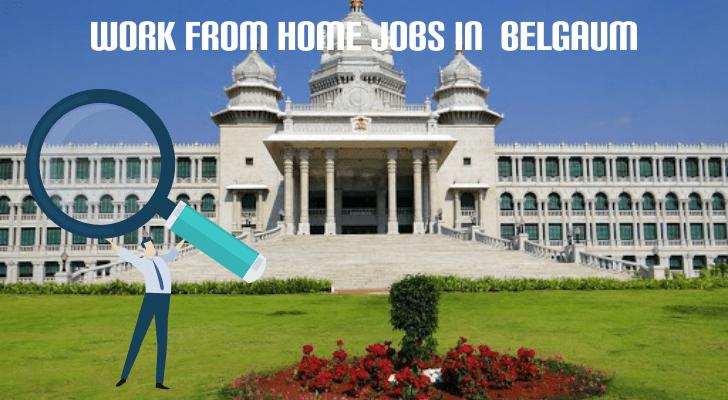Work From Home Jobs in Belgaum
