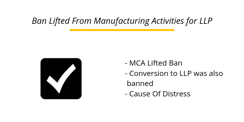 MCA lifted the ban from LLP getting engaged in Manufacturing Activities.