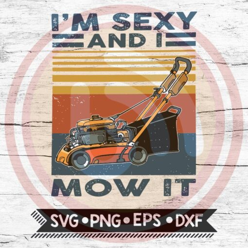 Digitalcricut130620277 Retro Vintage I m Sexy And I Mow It Svg2C Lawn Mower2C Gardening Lover Svg2C Gardener Gift2C Lawn Care2C Svg 1