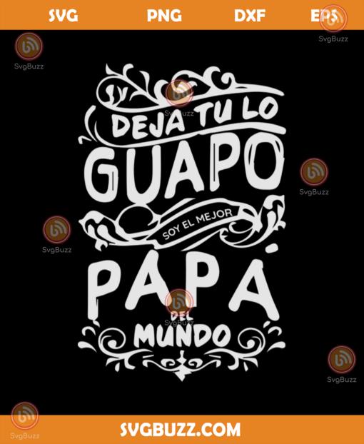 Deja tu lo guapo papa del mundo svg FD26082020
