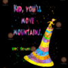 Kid you ll move mountains svg TD10072020