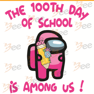 The 100th Day Of School Is Among Us Svg, Trending Svg, Among Us Svg,