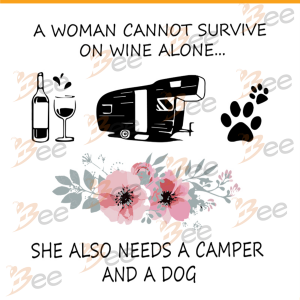 A woman can not survive on wine alone Svg, She also needs a camper