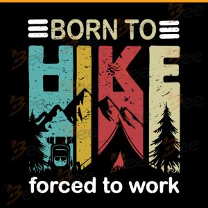 Born to hike Svg, Forced to work Svg, Camping Svg, Camper Svg, Go