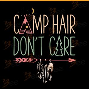 Camp Hair Dont Care Svg, Camping Svg, Camper Svg, Go Camping Svg,