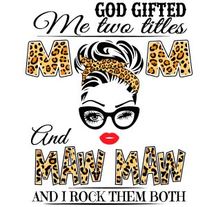 God Gifted Me Two Titles Mom And Maw maw Svg MOCKUP