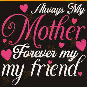 Always My Mother Forever My Friend Svg, Mother Day Svg, Mother Day