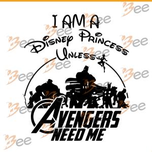 I Am A Disney Princess Unless Avengers Need Me Shirt Svg, Disney