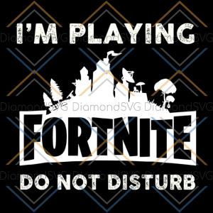 I'm Playing Fornite Do Not Disturb Tshirt svg, Game Svg, Gamer Svg,