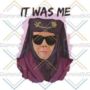 It Was Me Game Of Thrones Shirt Olenna Tyrell svg, Game Svg, Gamer