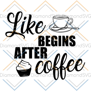 Like begins after coffee SVG Files For Silhouette, Files For Cricut,