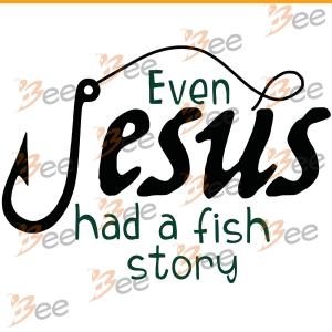Even Jesus Had A Fish Story Svg, Fishing Svg, Jesus Svg, Fish Svg,