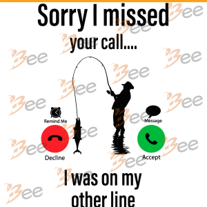 Sorry I Missed Your Call I Was On My Other Line Svg, Fishing Svg,