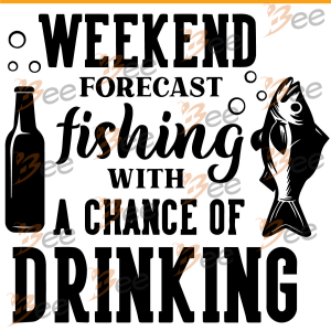 Weekend Forecast Fishing With A Chance Of Drinking Svg, Fishing Svg,