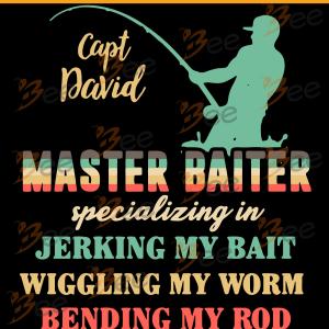 Capt David Svg, Fishing Svg, Master Baiter Svg, My Bait Svg, My Worm