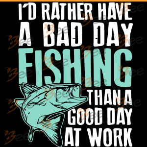 I Would Rather Have A Bad Day Fishing Than A Good Day At Work Svg,