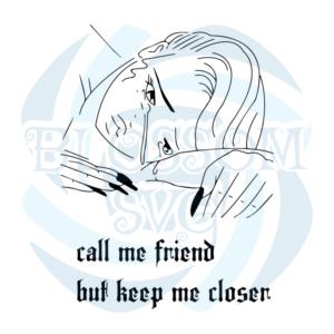Billie Eilish Call Me Friend But Keep Me Closen Svg, Famous People Svg, Billie Eilish, Billie Eilish Svg, Billie Svg, Eilish Svg, Billie, Eilish, Call Me Friend Svg, Keep Me Closen Svg, Svg