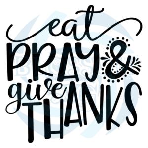 Eat Pray And Give Thanks Svg, Belief Svg, Eat Svg, Thanks Svg, God