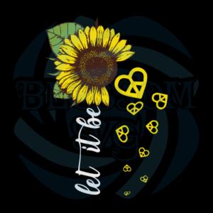 Let It Be Sunflower Svg, Flower Svg, Sunflower Quotes Svg, Sunflower