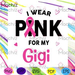 I Wear Pink For My Gigi Svg Awareness Svg, Breast Cancer Svg