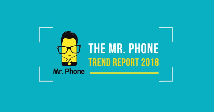 Mr Phone Trend Report 2018 - Smartphone