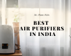 Best Air Purifiers in India - Feature Image